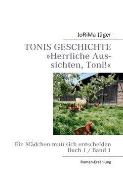 TONIS GESCHICHTE 'Herrliche Aussichten, Toni!', Band 1 von Jäger,  JoRiMa