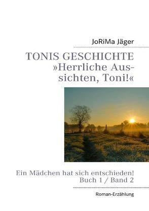 TONIS GESCHICHTE 'Herrliche Aussichten, Toni!', Band 2 von Jäger,  JoRiMa