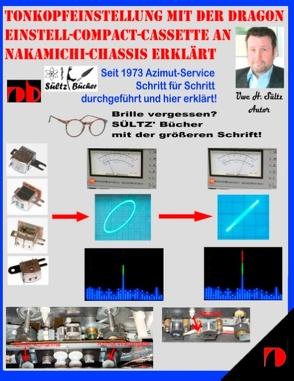 Tonkopfeinstellung mit der DRAGON Einstell-Compact-Cassette an NAKAMICHI-Chassis erklärt von Sültz,  Uwe H.