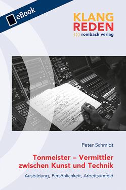 Tonmeister – Vermittler zwischen Kunst und Technik von Schmidt,  Peter