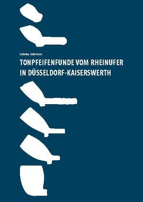 Tonpfeifenfunde vom Rheinufer in Düsseldorf-Kaiserswerth von Liebetrau,  Sabrina