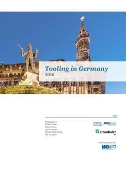 Tooling in Germany 2016 von Dr. Boos,  Wolfgang, Hensen,  Tobias, Johannsen,  Lars, Kelzenberg,  Christoph, Salmen,  Michael, Schippers,  Max