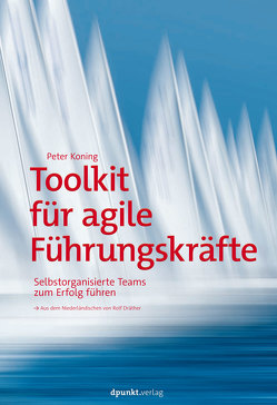 Toolkit für agile Führungskräfte von Koning,  Peter