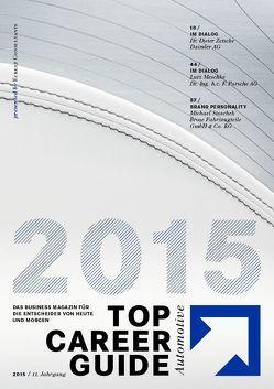 Top Career Guide Automotive 2015 von Eckelt,  Dr. Wolfgang K., Güthenke,  Dr. Gunnar, Gutzmer,  Prof. Dr. Peter, Hankel,  Michael, Hepp,  Klaus, Initial Kommunikationsdesign, Kohler,  Prof. Dr. Herbert, Leonberger,  Horst, Meschke,  Lutz, Ohlsen,  Jörg, Ricci,  Maurice, Spahn,  Dr. Peter, Stoschek,  Michael, Tscheschlok,  Dr. Edwin, Wissmann,  Matthias, Zetsche,  Dr. Dieter