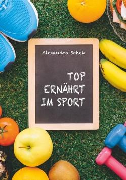 Top ernährt im Sport von Schek,  Alexandra