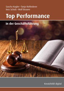Top Performance in der Geschäftsführung von Braune,  Wolf, Kugler,  Sascha, Rohlederer,  Tanja, Scholz,  Ines