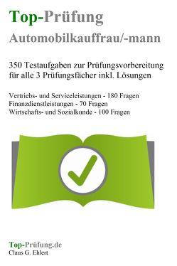 Top-Prüfung Automobilkaufmann / Automobilkauffrau – 350 Übungsaufgaben für die Abschlussprüfung von Ehlert,  Claus-Günter