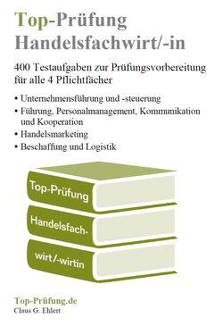 Top-Prüfung Handelsfachwirt/-in – 400 Fragen zur Prüfungsvorbereitung von Ehlert,  Claus-Günter