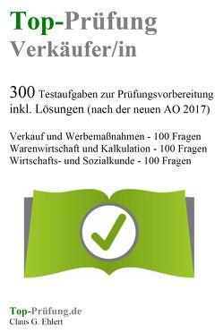 Top Prüfung Verkäuferin / Verkäufer – 300 Testfragen für die Abschlussprüfung von Ehlert,  Claus-Günter