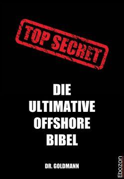 Top Secret – Die ultimative Offshore Bibel von Dr. Goldmann