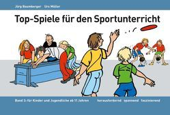 Top-Spiele für den Sportunterricht von Baumberger,  Jürg, Gerhaher,  Eleonore, Käsermann,  Daniel, Lienhard,  Daniel, Mueller,  Urs