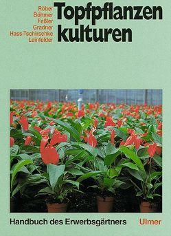 Topfpflanzenkulturen von Böhmer,  Bernd, Feßler,  Alfred, Gradner,  Ulrich, Hass-Tschirschke,  Iris, Leinfelder,  Johann, Röber,  Rolf