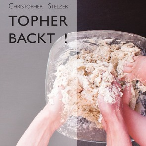 Topher backt! von Stelzer,  Christopher