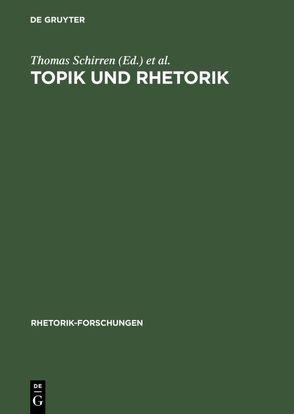 Topik und Rhetorik von Schirren,  Thomas, Ueding,  Gert