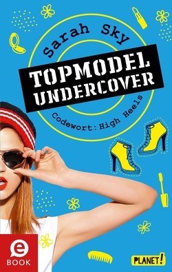 Topmodel undercover 3: Codewort: High Heels von Bean,  Gerda, Sky,  Sarah