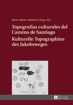 Topografías culturales del Camino de Santiago – Kulturelle Topographien des Jakobsweges von Gómez-Montero,  Javier