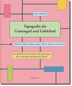 Topografie der Gemengsel und Gehäcksel von Froelich,  Dieter