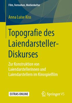 Topografie des Laiendarsteller-Diskurses von Kiss,  Anna Luise