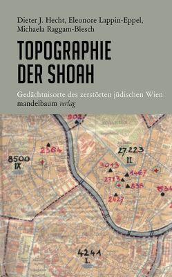 Topographie der Shoah von Hecht,  Dieter J., Lappin-Eppel,  Eleonore, Raggam-Blesch,  Michaela