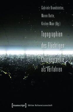 Topographien des Flüchtigen: Choreographie als Verfahren von Brandstetter,  Gabriele, Butte,  Maren, Maar,  Kirsten