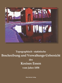 Topographisch-statistische Beschreibung und Verwaltungs-Uebersicht des Kreises Essen vom Jahre 1858