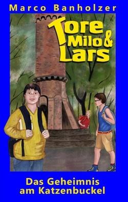 Tore, Milo & Lars – Das Geheimnis am Katzenbuckel von Banholzer,  Marco