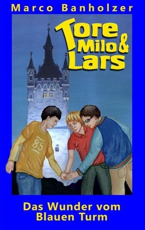 Tore, Milo & Lars – Das Wunder vom Blauen Turm von Banholzer,  Marco