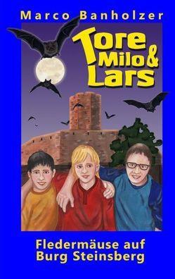 Tore, Milo & Lars – Fledermäuse auf Burg Steinsberg von Banholzer,  Marco