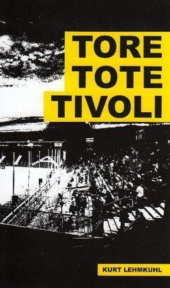 Tore, Tote, Tivoli von Decoux,  Marcel, Krupp,  Maren, Lehmkuhl,  Kurt