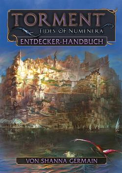 Torment: Tides of Numenera – Das Entdecker-Handbuch von Cook,  Monte, Germain,  Shanna