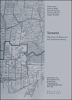 Toronto – Migration als Ressource der Stadtentwicklung / Toronto – Migration als Ressource der Stadtentwicklung von Debik,  Johanna, Glasauer,  Herbert, Ipsen,  Detlev, Kolland,  Dorothea, Mussel,  Christine, Weichler,  Holger