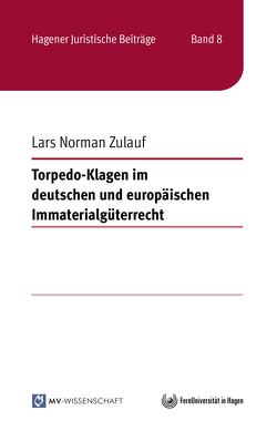 Torpedo-Klagen im deutschen und europäischen Immaterialgüterrecht von Zulauf,  Lars Norman