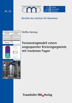 Torsionstragmodell extern vorgespannter Kreisringsegmente mit trockenen Fugen. von Hartwig,  Steffen, Marx,  Steffen