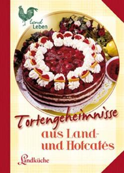 Tortengeheimnisse aus Land- und Hofcafes von N.,  N.