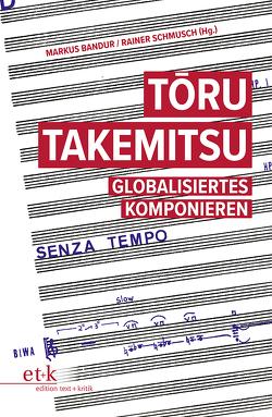 Toru Takemitsu von Bandur,  Markus, Schmusch,  Rainer