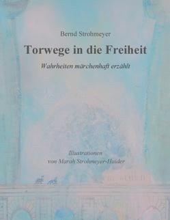 Torwege in die Freiheit von Strohmeyer,  Bernd