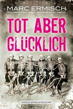 TOT aber GLÜCKLICH von Ermisch,  Marc, Rusch,  Jens, Scherm,  Gerd