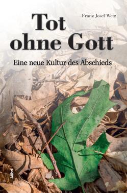 Tot ohne Gott von Wetz,  Franz Josef