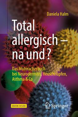 Total allergisch – na und? von Halm,  Daniela