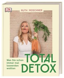 Total Detox – Was Sie schon immer mal loswerden wollten von Moschner,  Ruth