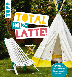 Total (Holz-) Latte! von Guther,  Claudia