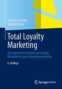 Total Loyalty Marketing von Fuchs,  Gerhard, Schüller,  Anne M