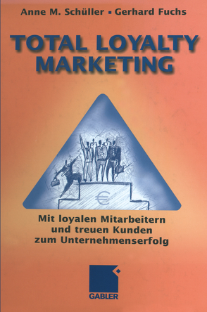 Total Loyalty Marketing von Fuchs,  Gerhard, Schüller,  Anne M