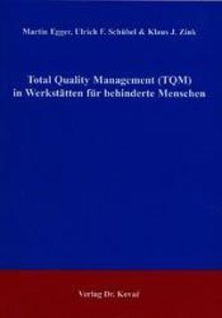 Total Quality Management (TQM) in Werkstätten für behinderte Menschen von Egger,  Martin, Schübel,  Ulrich F, Zink,  Klaus J.
