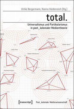 total. – Universalismus und Partikularismus in post_kolonialer Medientheorie von Bergermann,  Ulrike, Heidenreich,  Nanna