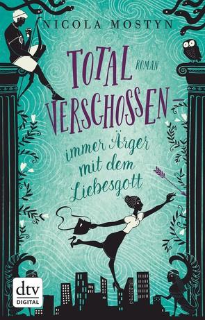 Total verschossen – immer Ärger mit dem Liebesgott von Blum,  Christine, Mostyn,  Nicola