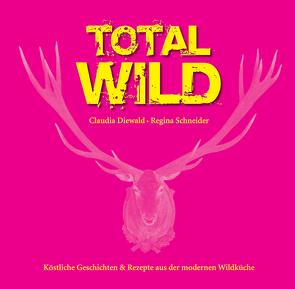 Total Wild von Diewald,  Claudia, Schneider,  Regina