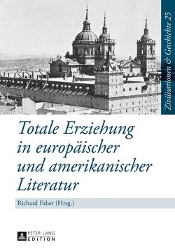 Totale Erziehung in europäischer und amerikanischer Literatur von Faber,  Richard