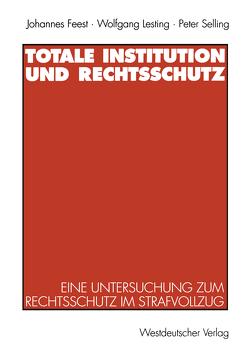 Totale Institution und Rechtsschutz von Feest,  Johannes, Lesting,  Wolfgang, Selling,  Peter