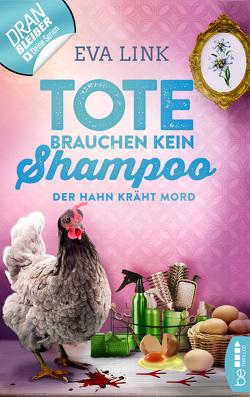 Tote brauchen kein Shampoo – Der Hahn kräht Mord von Link,  Eva